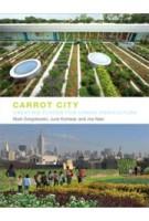 Carrot City. Creating Places for Urban Agriculture | Mark Gorgolewski, June Komisar, Joe Nasr | 9781580933117