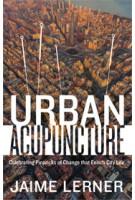 URBAN ACUPUNCTURE. Celebrating Pinpricks of Change that Enrich City Life | Jaime Lerner | 9781610915830