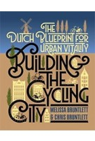 Building the Cycling City. The Dutch Blueprint for Urban Vitality | Melissa Bruntlett & Chris Bruntlett | 9781610918794 | Island Press