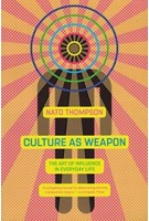 Culture As Weapon the art of influence in everyday life | Nato Thompson | Melville House | 9781612196800