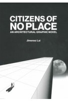 Citizens of no Place. An Architectural Graphic Novel