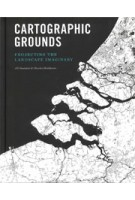 Cartographic Grounds. Projecting the Landscape Imaginary | Jill Desimini, Charles Waldheim | 9781616893293