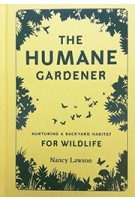 THE HUMANE GARDENER nurturing a backyard habitat for wildlife | Nany Lawson | Princeton Architectural Press | 9781616895549
