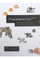 Transmaterial Next a catalog of materials that redefine our future | Blaine Browell | Princeton Architectural Press | 9781616895600