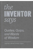 The Inventor Says. Quotes, Quips and Words of Wisdom   Kevin Lippert   9781616896225