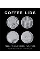 COFFEE LIDS. Peel, Pinch, Pucker, Puncture | Louise Harpman, Scott Specht | 9781616896560
