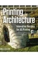 Printing Architecture. Innovative Recipes for 3D Printing | Ronald Rael, Virginia San Fratello | 9781616896966