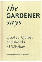 The Gardener Says. Quotes, Quips, and Words of Wisdom | 9781616897765 | Nina Pick | Princeton Architectural Press