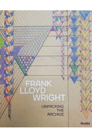 FRANK LLOYD WRIGHT. Unpacking the Archive | Barry Bergdoll, Jennifer Gray | 9781633450264