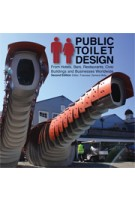 Public Toilet Design. From Hotels, Bars, Restaurants, Civic Buildings and Businesses Worldwide | Francesc Zamora Mola | 9781770852167