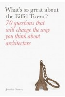 What's So Great About the Eiffel Tower? 70 Questions That Will Change the Way You Think About Architecture | Jonathan Glancey | 9781780679198 | LAURENCE KING PUBLISHERS