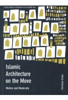 Islamic Architecture on the Move. Motion and Modernity | Christiane Gruber | University of Chicago Press  | 9781783206384