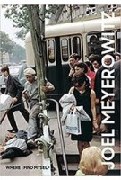 JOEL MEYEROWITZ: Where I Find Myself - A lifetime retrospective | Colin Westerbeck | 9781786271860 | Laurence King Publishing