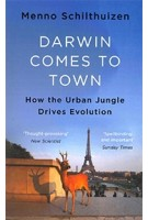 Darwin Comes to Town. How the Urban Jungle Drives Evolution | Menno Schilthuizen | 9781786481085 | Quercus