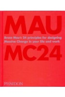 MAU MC24. Bruce Mau's 24 principles for designing Massive Change in your life and work | 9781838660505 | PHAIDON