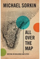 All Over The Map. Writing on Buildings and Cities (paperback edition) | Michael Sorkin | 9781844672202