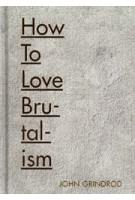 How to love brutalism | John Grindrod | Batsford | 9781849944427