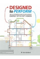 Designed to Perform. An Illustrated Guide to Delivering Energy Efficient Homes | Tom Dollard | 9781859469965 | RIBA Publishing
