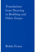 Translations from Drawing to Building and Other Essays | Robin Evans | 9781870890687