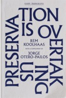 Preservation is Overtaking Us | Rem Koolhaas, Jorge Otero-Pailos, Jordan Carver | 9781883584740