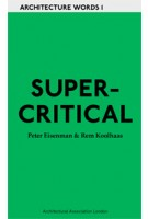 Supercritical. Architecture Words 1 | Peter Eisenman, Rem Koolhaas | 9781902902517