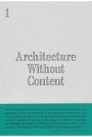 Architecture Without Content | Kersten Geers, Joris Kritis, Jelena Pancevac, Giovanni Piovene, Dries Rodet, Andrea Zanderigo  | 9781907414421