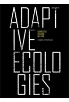 ADAPTIVE ECOLOGIES. Correlated Systems of Living | Theodore Spyropoulos | 9781907896132