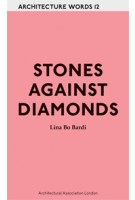 Stones Against Diamonds. Architecture Words 12 | Lina Bo Bardi | 9781907896200