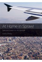 At Home in Sprawl. Selected Essays on Architecture