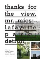 Thanks for the View, Mr. Mies. Lafayette Park, Detroit   Danielle Aubert, Lana Cavar, Natasha Chandani   9781935202929