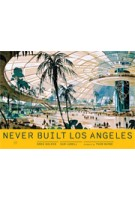 Never Built Los Angeles | Sam Lubell, Greg Goldin, Thom Mayne | 9781935202967