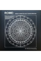 ROME: URBAN FORMATION AND TRANSFORMATION | Jon Michael Schwarting | ORO | 9781939621702