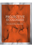 PROJECTIVE ECOLOGIES | Chris Reed, Nina-Marie Lister | 9781940291123 | ACTAR