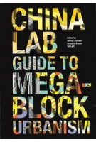 The China Lab Guide to Megablock Urbanisms | Jeffrey Johnson, Cressica Brazier, Tat Lam | 9781940291161 | ACTAR, Columbia University GSAPP