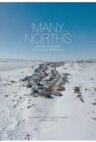 MANY NORTHS. Spacial Practice in a Polar Territory | Lateral Office, Lola Sheppard, Mason White | 9781940291314