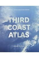 THIRD COAST ATLAS |  Daniel Ibanez, Clare Lyster, Charles Waldheim, Mason White | Actar | 9781940291918