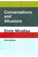Conversations and Allusions. Enric Miralles | Catherine Spellman | 9781940291987 | ACTAR