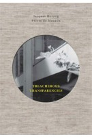 TREACHEROUS TRANSPARENCIES. Thoughts and observations triggered by a visit to Farnsworth House | Jacques Herzog, Pierre de Meuron | 9781945150111