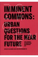 IMMINENT COMMONS. URBAN QUESTIONS FOR THE NEAR FUTURE | Seoul Biennale of Architecture and Urbanism 2017 | Alejandro Zaera-Polo, Hyungmin Pai, urbanNext | 9781945150517