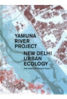 Yamuna River Project. New Delhi Ecology | Alday Iñaki & Pankaj Vir Gupta | 9781945150678 | Actar