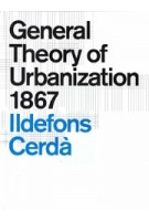 General Theory of Urbanization 1867 | Ildefons Cerdà | 9781945150906