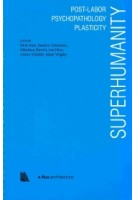 Superhumanity. superhumanity-post-labor-psychopathology-plasticity | e-flux architecture | 9781945150968 | Actar