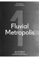 Fluvial Metropolis 1. Past Visions / Future Imaginaries | Mario Gandelsonas, Alexandre Delijaicov | 9781946226174
