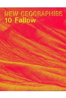 New Geographies 10. Fallow | Michael Chieffalo, Julia Smachylo | 9781948765091 | ACTAR, Harvard University Graduate School of Design