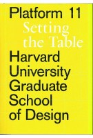 GSD Platform 11: Setting the Table | Harvard University Graduate School of Design | 9781948765107 | Actar