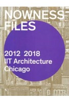 NOWNESS FILES. IIT Architecture Chicago 2012-2018   Wiel Arets, Vedran Mimica, Lluís Ortega   9781948765305   ACTAR,  IITAC