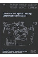 The Practice of Spatial Thinking. Differentiation Processes | Leon Van Schaik, SueAnne Ware, Colin Fudge, Geoffrey London | 9781948765350 | ACTAR