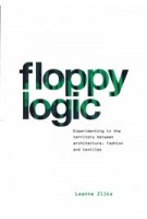 Floppy Logic. Experimenting in the Territory between Architecture, Fashion and Textile | Leanne Zilka | 9781948765374 | ACTAR