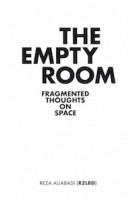 The Empty Room. Fragmented Thoughts on Space | Reza Aliabadi (RZLBD) | 9781948765404 | ACTAR