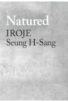 Natured – IROJE, Seung H-Sang | Seung H-Sang, Hyungmin Pai | 9781948765497 | ACTAR